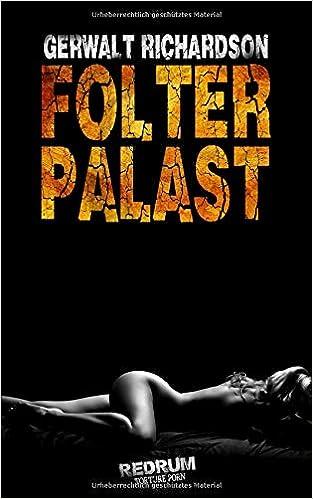 Amazon.com: Folterpalast: Ein historischer Torture-Porn Roman (German  Edition) (9783959577656): Gerwalt Richardson: Books