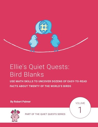 Download Ellie's Quiet Quests: Bird Blanks: Use your math skills to uncover dozens of easy-to-read facts about twenty of the world?s birds (Volume 1) pdf