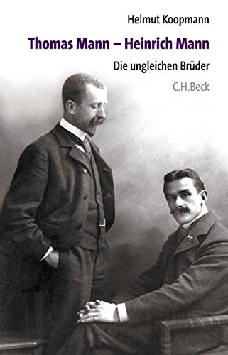 Thomas Mann - Heinrich Mann: Die ungleichen Brüder Gebundenes Buch – 13. Mai 2005 Helmut Koopmann C.H.Beck 3406527302 Deutschsprachige