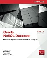 Oracle NoSQL Database: Real-Time Big Data Management for the Enterprise Front Cover