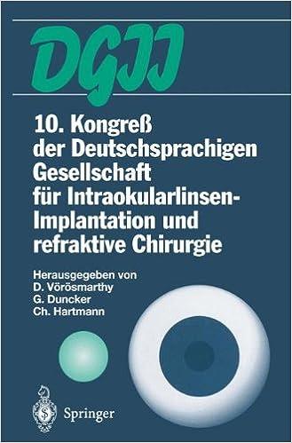 Book 10. Kongreß der Deutschsprachigen Gesellschaft für Intraokularlinsen-Implantation und refraktive Chirurgie: 22. bis 23. März 1996, Budapest