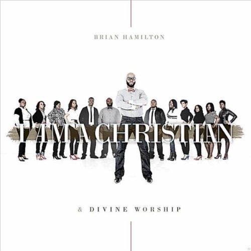 Brian Hamilton & Divine Worship - I Am A Christian (2011)