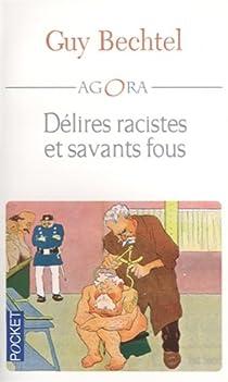 Délires racistes et savants fous par Bechtel
