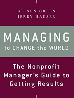 Book Cover: Managing to Change the World: The Nonprofit Manager's Guide to Getting Results