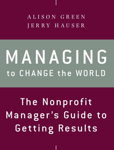 Managing to Change the World: The Nonprofit Manager's Guide to Getting Results, 2nd Edition by Jossey-Bass