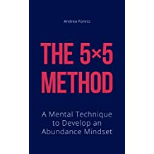 The 5x5 Method: A Mental Technique to Develop an Abundance Mindset