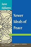 Newer Ideals of Peace, Jane Addams and Berenice A. Carroll, 0252073452