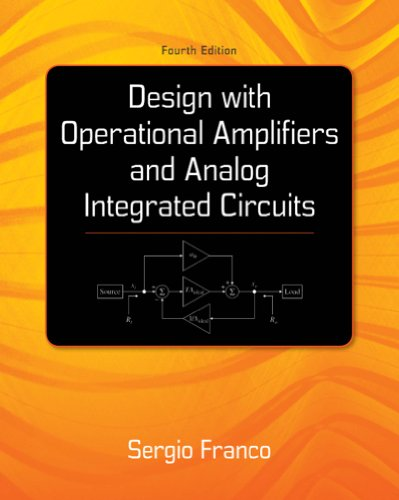 Integrated Circuit Operational Amplifier (Design With Operational Amplifiers And Analog Integrated Circuits (McGraw-Hill Series in Electrical and Computer Engineering))