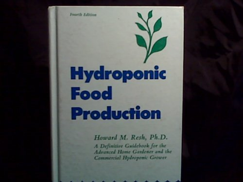 Hydroponic Food Production: A Definitive Guidebook of Soilless Food Growing Methods