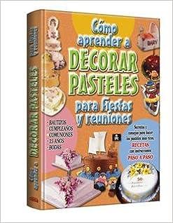 Cómo Aprender a Decorar Pasteles. PRECIO EN DOLARES: VV.AA., TOMOS: 1: Amazon.com: Books
