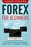 Forex: for Beginners: The Forex Guide for Making Money with Currency Trading