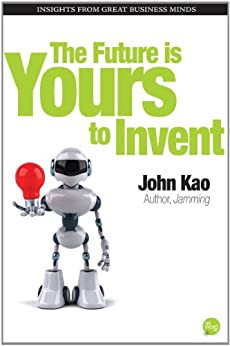 The Future Is Yours to Invent by [Kao, John]