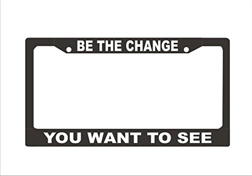 Be The Change You Want To See License Plate Frame Custom License Plate Frame Car Accessories License Plate Art