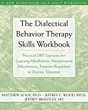img - for Matthew McKay: The Dialectical Behavior Therapy Skills Workbook : Practical Dbt Exercises for Learning Mindfulness, Interpersonal Effectiveness, Emotion Regulation & (Paperback); 2007 Edition book / textbook / text book