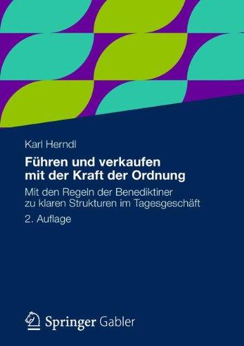 Führen und verkaufen mit der Kraft der Ordnung: Mit den Regeln der Benediktiner zu klaren Strukturen im Tagesgeschäft (German Edition) (Klar Verkauf)