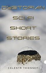 Dystopian Sci Fi Short Stories (Celesta's Science Fiction Short Stories Book 4)