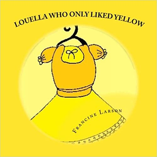 Louella Who Only Liked Yellow: Childrens book (Volume 1) by Francine Larson (2012-05-23)