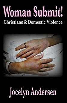 Woman Submit! Christians & Domestic Violence by [Jocelyn Andersen]