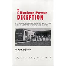 "The Nuclear Power Deception: U.S. Nuclear Mythology from Electricity ""Too Cheap to Meter"" to ""Inherently Safe"" Reactors"