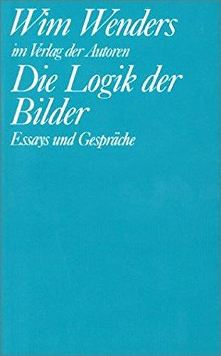Die Logik der Bilder. Essays und Gespräche Broschiert – 5. Februar 2015 Michael Töteberg Wim Wenders Verlag der Autoren 3886610942