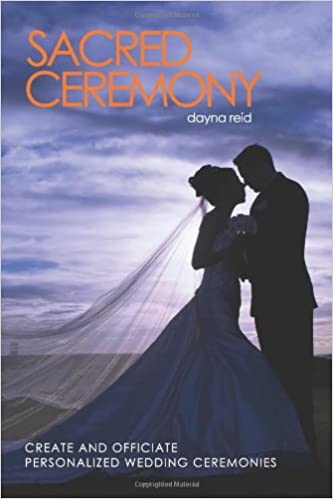 Sacred Ceremony Create And Officiate Personalized Wedding Ceremonies Dayna Reid 9781456491444 Amazon Books