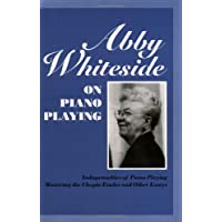 Abby Whiteside on Piano Playing : Indispensables of Piano Playing - Mastering the Chopin Etudes and Other Essays (Amadeus)
