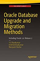 Oracle Database Upgrade and Migration Methods: Including Oracle 12c Release 2 Front Cover