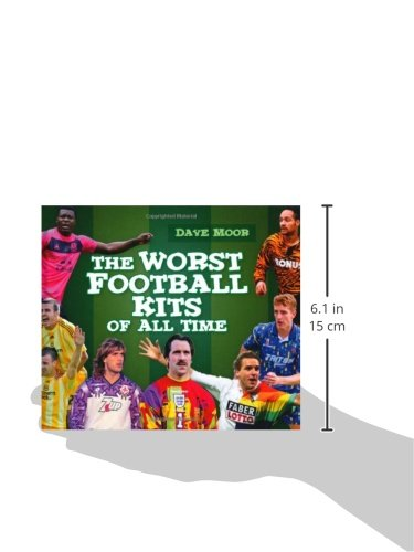 bd6117566 The Worst Football Kits of All Time  Amazon.co.uk  David Moor   9780752459042  Books