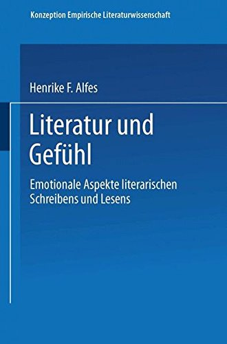 Literatur und Gefühl: Emotionale Aspekte Literarischen Schreibens und Lesens (Konzeption Empirische Literaturwissenschaft) (German Edition)