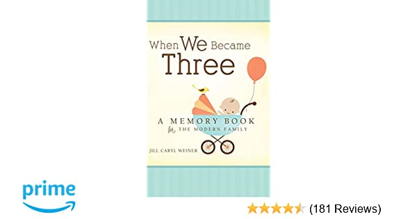 When We Became Three A Memory Book For The Modern Family Jill Caryl Weiner 0884364706163 Amazon Books