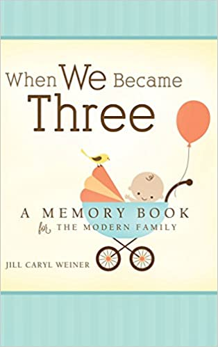 7380f248c20cf When We Became Three: A Memory Book for the Modern Family: Jill ...