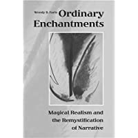 Ordinary Enchantments: Magical Realism and the Remystification of Narrative