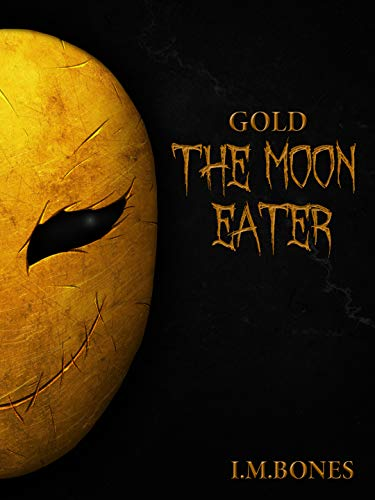The Moon Eater: Gold Book One by [I.M.Bones]