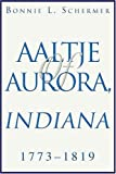 Aaltje of Aurora, Indiana, Bonnie Schermer, 0595308309