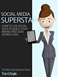 SOCIAL MEDIA  SUPERSTAR: How To Use Social Media Sites To Build Your Brand And Gain Raving Fans! (English Edition)