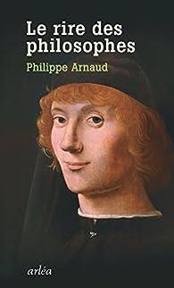Le rire des philosophes : De Platon à Foucault par Philippe Arnaud