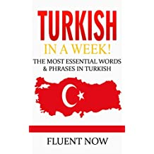Turkish : Learn Turkish in a Week! The Most Essential Words & Phrases in Turkish!: The Ultimate Phrasebook for Turkish language Beginners  (Learn Turkish, Turkish Phrases, Turkish Language)