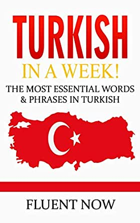 Turkish : Learn Turkish in a Week! The Most Essential Words
