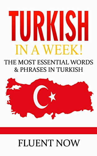Turkish : Learn Turkish in a Week! The Most Essential Words & Phrases in Turkish!: The Ultimate Phrasebook for Turkish language Beginners  (Learn Turkish, Turkish Phrases, Turkish Language) (The Best Turkish Tv Series)