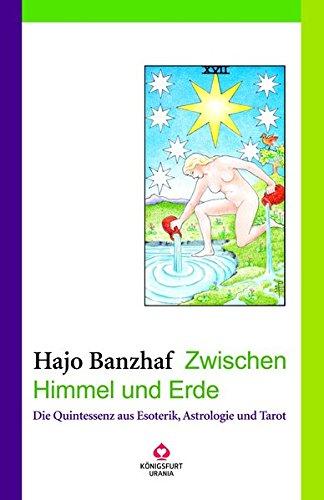 Zwischen Himmel und Erde. Die Quintessenz aus Esoterik, Astrologie und Tarot.