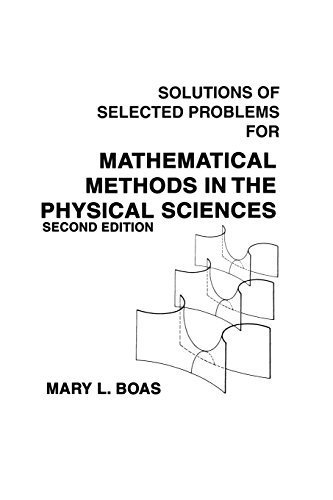 Mathematical Methods in the Physical Sciences, Solutions Manual 2nd edition by Boas, Mary L. (1984) Paperback