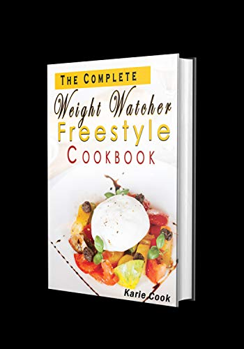 The Complete Weight Watcher Freestyle Cookbook: The Essential Beginner's Guide to Weight Watching, SmartPoints Weight Loss Recipes and Healthy Lifestyle (2-in-1 Bundle Manuscript) by Karie Cook