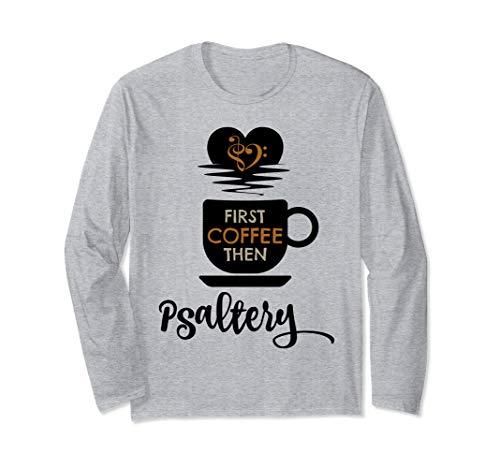 First Coffee Then Psaltery Music Lover Psalterist Unisex Long Sleeve T-Shirt