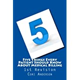 Five Things Every Patient Should Know About Medical Billing (1st Revision)