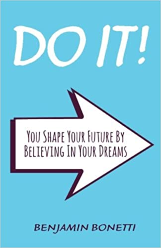 DO IT : You Shape Your Future By Believing In Your Dreams