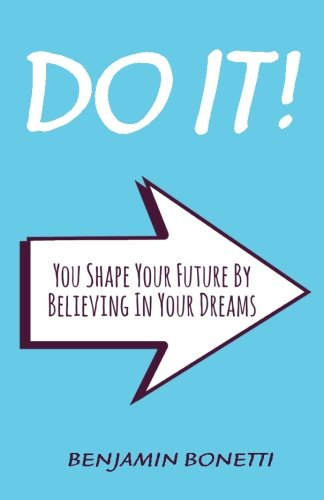 DO IT : You Shape Your Future By Believing In Your Dreams: International Bestselling Author