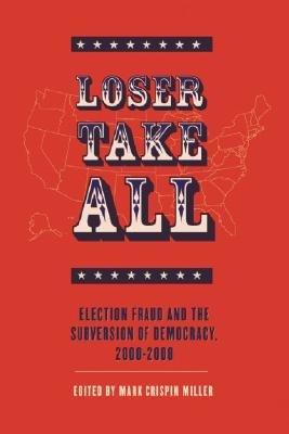 Loser Take All: Election Fraud and the Subversion of Democracy, 2000-2008   [LOSER TAKE ALL] [Paperback] pdf epub