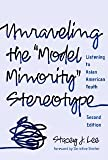 img - for Unraveling the ''Model Minority'' Stereotype: Listening to Asian American Youth, Second Edition [Paperback] [2009] 2 Ed. Stacey J. Lee book / textbook / text book