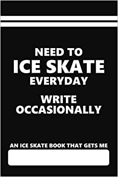Descargar An Ice Skate Book That Gets Me, Need To Ice Skate Everyday Write Occasionally: Blank Lined Journal With An Ice Skating Theme Saying Epub