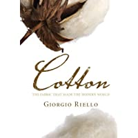 Cotton: The Fabric that Made the Modern World